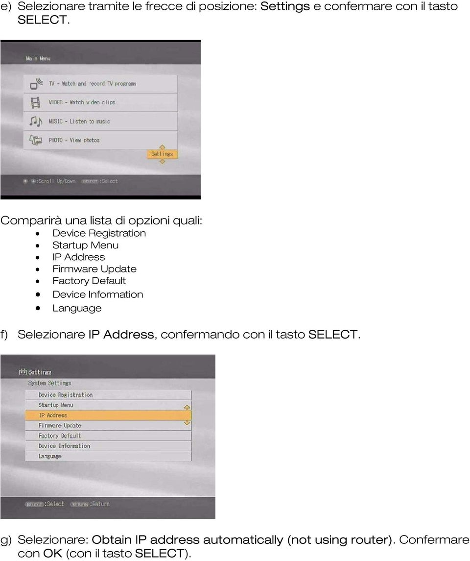 Factory Default Device Information Language f) Selezionare IP Address, confermando con il tasto