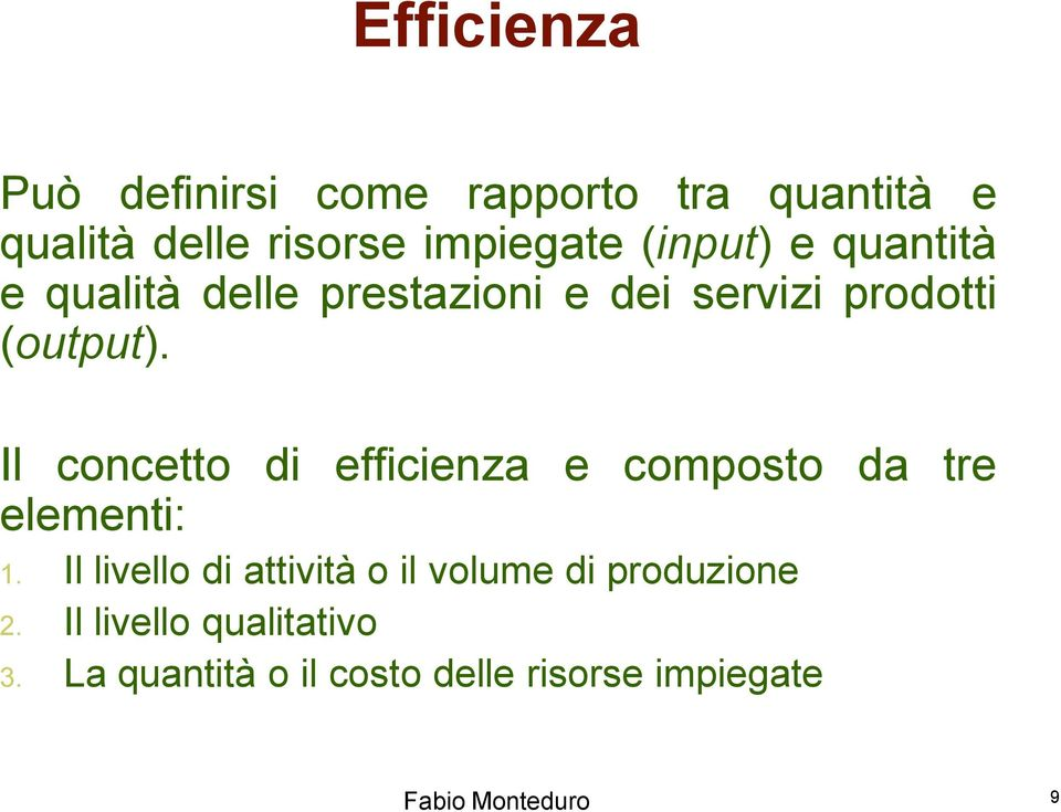 Il concetto di efficienza e composto da tre elementi: 1.