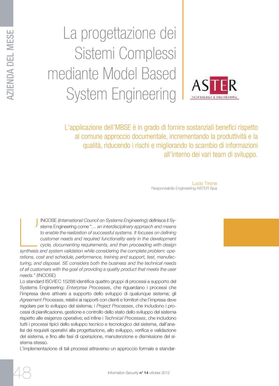 Lucio Tirone Responsabile Engineering ASTER Spa (International Council on Systems Engineering) definisce il Systems Engineering come an interdisciplinary approach and means to enable the realization