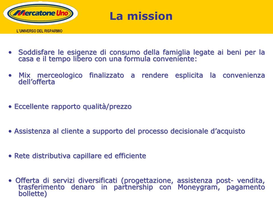 Assistenza al cliente a supporto del processo decisionale d acquisto Rete distributiva capillare ed efficiente Offerta di
