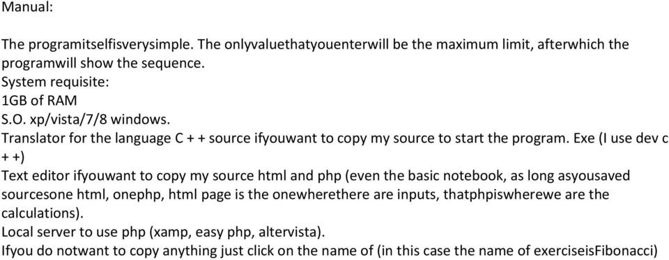 Exe (I use dev c + +) Text editor ifyouwant to copy my source html and php (even the basic notebook, as long asyousaved sourcesone html, onephp, html page is the