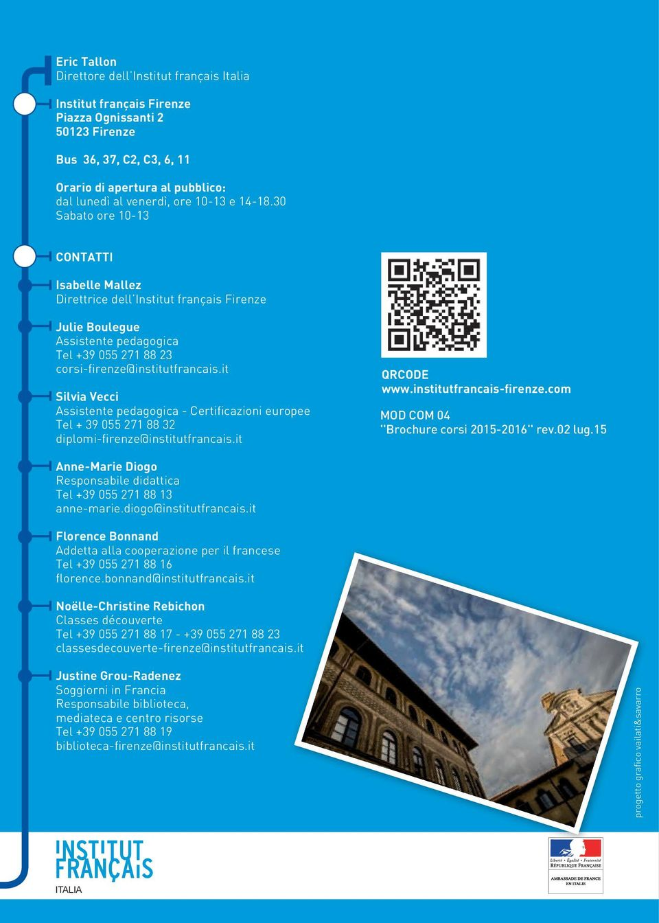 it Silvia Vecci Assistente pedagogica - Certificazioni europee Tel + 39 055 271 88 32 diplomi-firenze@institutfrancais.it QRCODE www.institutfrancais-firenze.