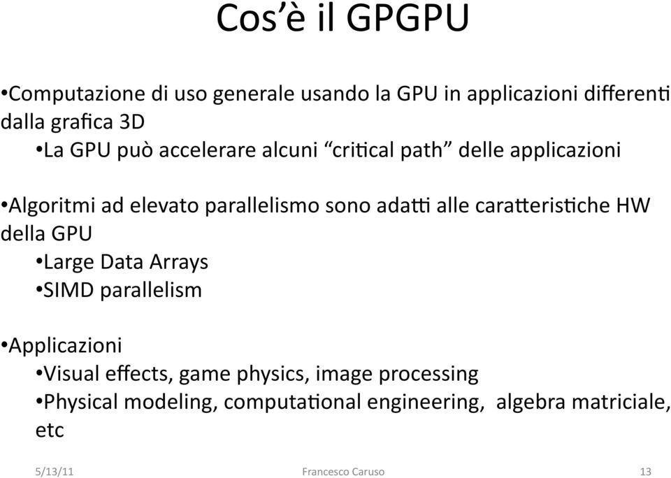 cara>eris4che HW della GPU Large Data Arrays SIMD parallelism Applicazioni Visual effects, game physics,