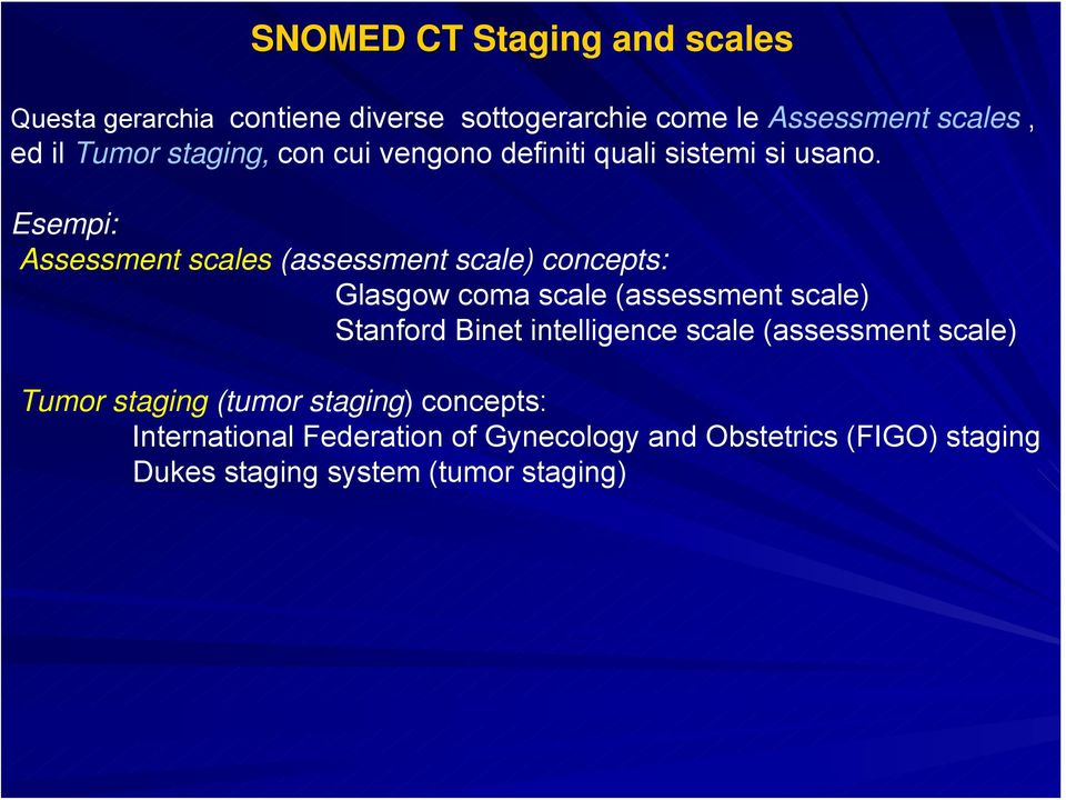 Esempi: Assessment scales (assessment scale) concepts: Glasgow coma scale (assessment scale) Stanford Binet