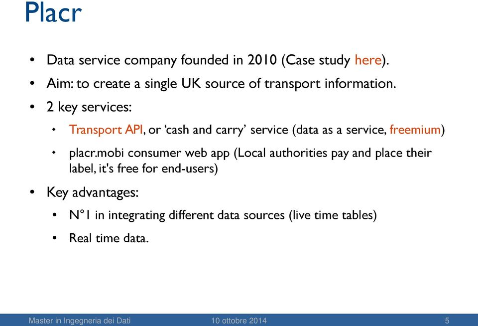 2 key services: Transport API, or cash and carry service (data as a service, freemium) placr.