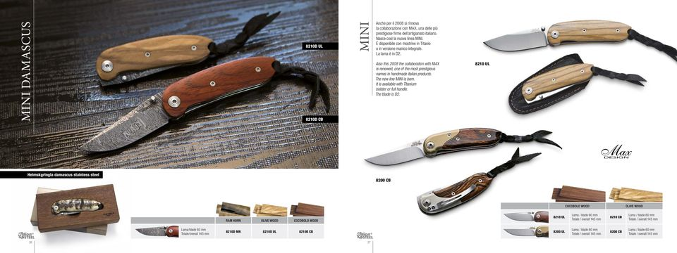 Also this 2008 the collaboration with MAX is renewed, one of the most prestigious names in handmade italian products. The new line MINI is born. It is available with Titanium bolster or full handle.