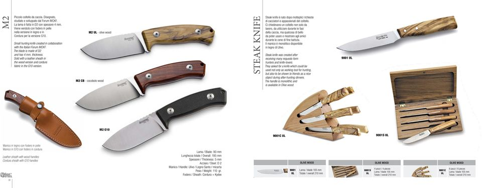The blade is made of D2 and has 4 mm. thickness. Sold with a leather sheath in the wood version and cordura fabric in the G10 version.