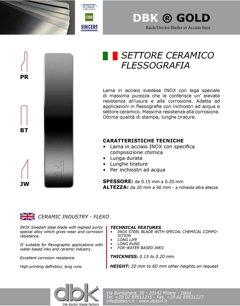 Lama in acciaio INOX con specifica composizione chimica Lunga durata Lunghe tirature Per inchiostri ad acqua CERAMIC INDUSTRY - FLEXO INOX Swedish steel blade with highest purity special alloy which