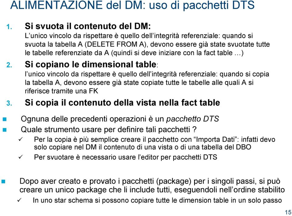 referenziate da A (quindi si deve iniziare con la fact table ) 2.