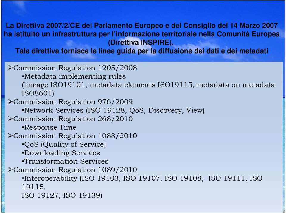 metadata on metadata ISO8601) Commission Regulation 976/2009 Network Services (ISO 19128, QoS, Discovery, View) Commission Regulation 268/2010 Response Time Commission Regulation 1088/2010