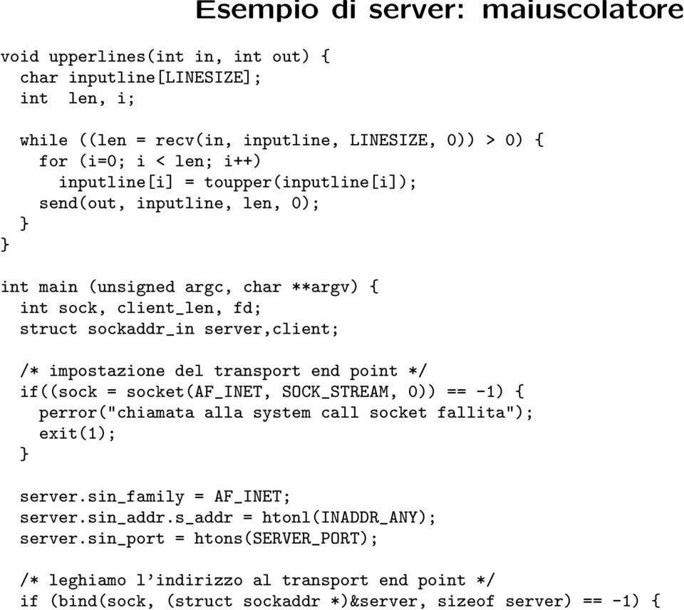 "del transport end point */ if((sock = socket(af_inet, SOCK_STREAM, 0)) == -1) { perror(""chiamata alla system call socket fallita""); exit(1); server.sin_family = AF_INET; server."