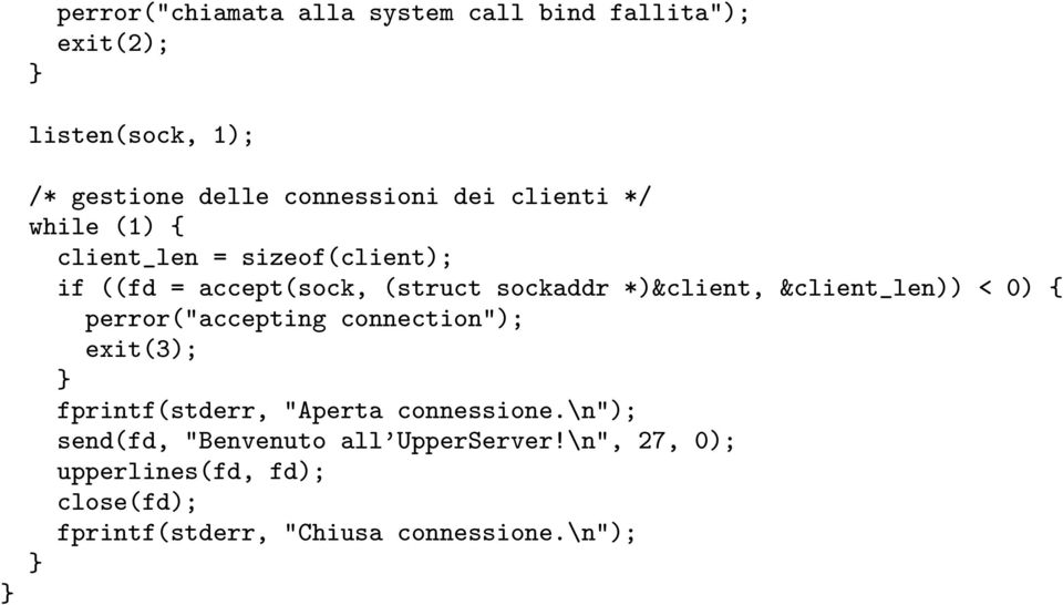 "&client_len)) < 0) { perror(""accepting connection""); exit(3); fprintf(stderr, ""Aperta connessione."