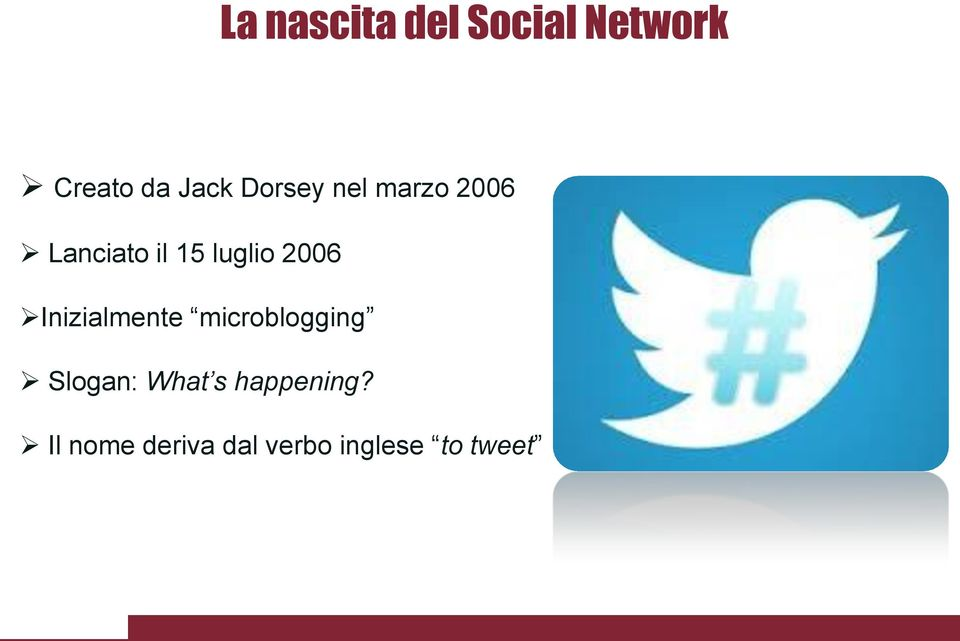 2006 Inizialmente microblogging Slogan: What s