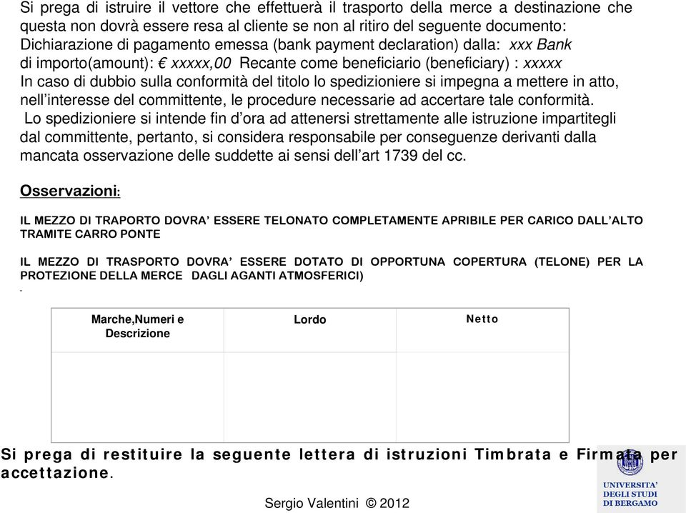 impegna a mettere in atto, nell interesse del committente, le procedure necessarie ad accertare tale conformità.
