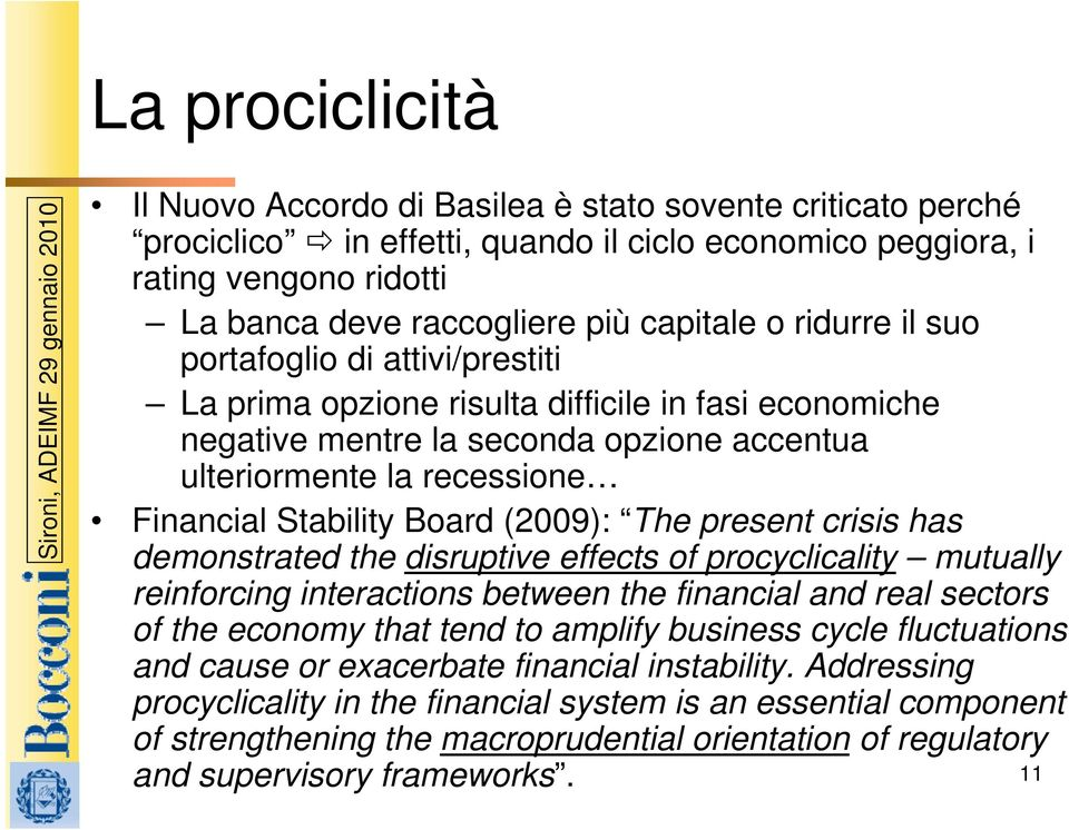 (2009): The present crisis has demonstrated the disruptive effects of procyclicality mutually reinforcing interactions between the financial and real sectors of the economy that tend to amplify