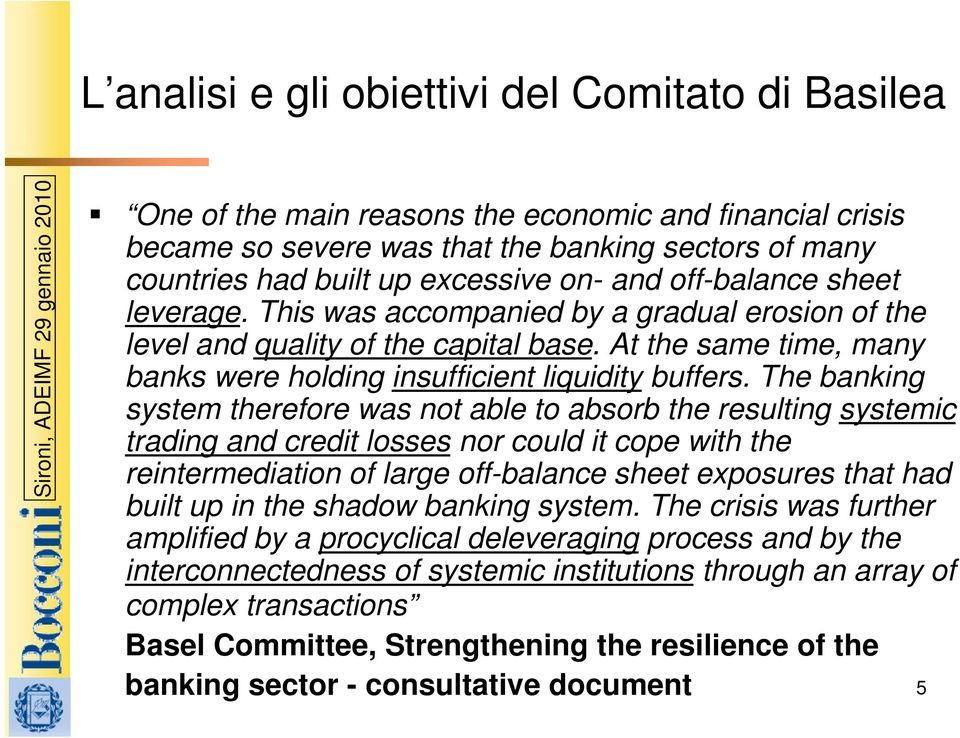 The banking system therefore was not able to absorb the resulting systemic trading and credit losses nor could it cope with the reintermediation of large off-balance sheet exposures that had built up