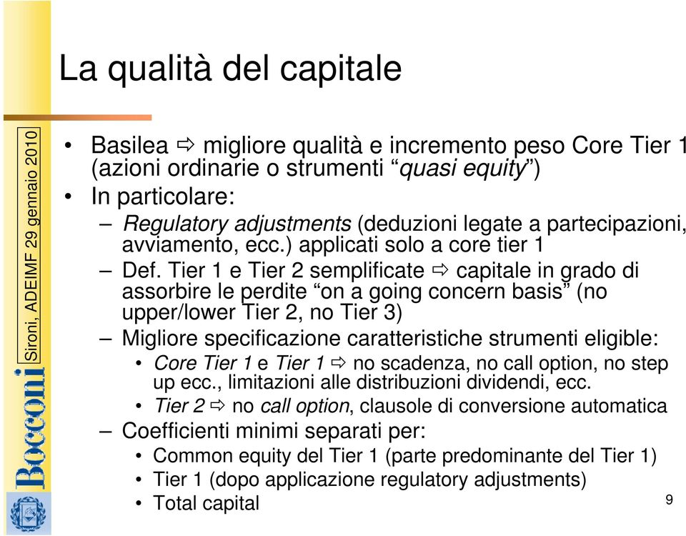 Tier 1 e Tier 2 semplificate capitale in grado di assorbire le perdite on a going concern basis (no upper/lower Tier 2, no Tier 3) Migliore specificazione caratteristiche strumenti eligible: