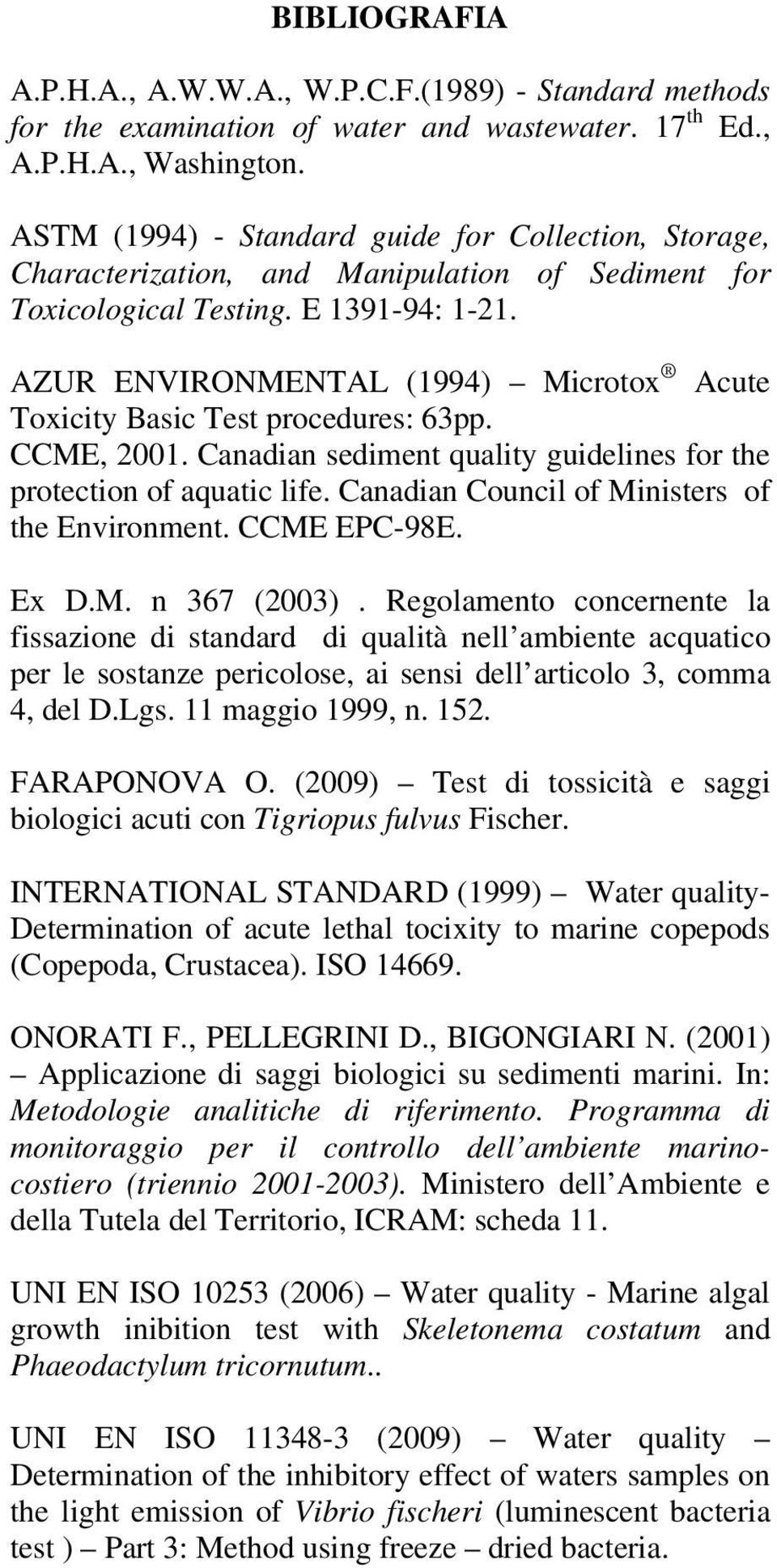 AZUR ENVIRONMENTAL (1994) Microtox Acute Toxicity Basic Test procedures: 63pp. CCME, 2001. Canadian sediment quality guidelines for the protection of aquatic life.