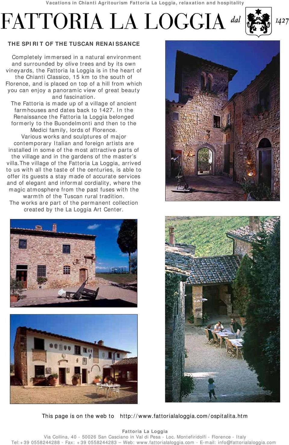 fascination. The Fattoria is made up of a village of ancient farmhouses and dates back to 1427.