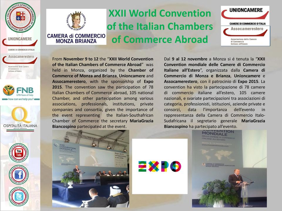 The convention saw the participation of 78 Italian Chambers of Commerce abroad, 105 national Chamber, and other partecipation among various associations, professionals, institutions, private