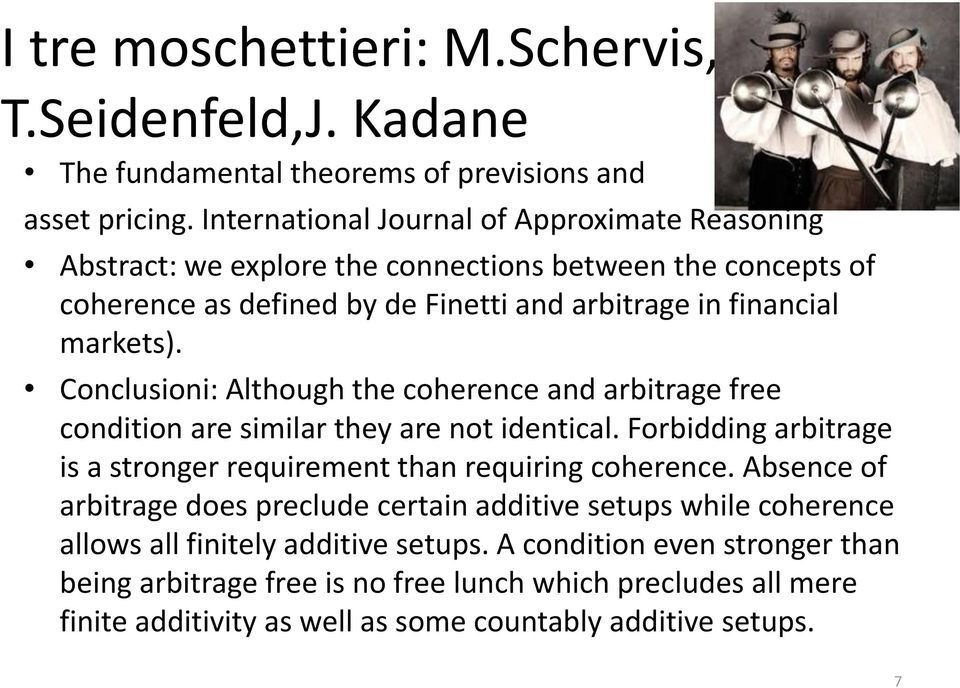 Conclusioni: Although the coherence and arbitrage free condition are similar they are not identical. Forbidding arbitrage is a stronger requirement than requiring coherence.