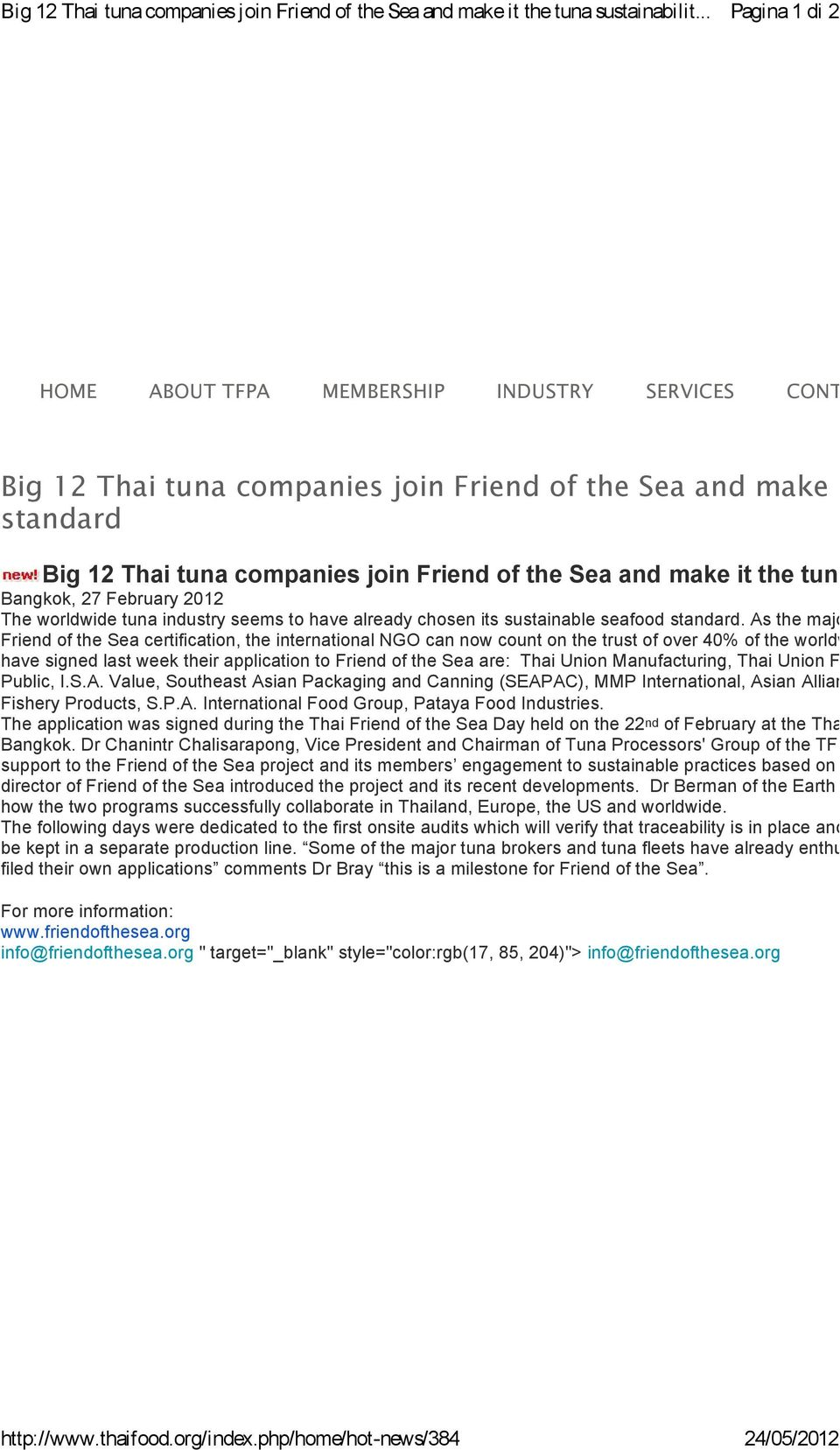 companies join Friend of the Sea and make it the tuna sustain Bangkok, 27 February 2012 The worldwide tuna industry seems to have already chosen its sustainable seafood standard.