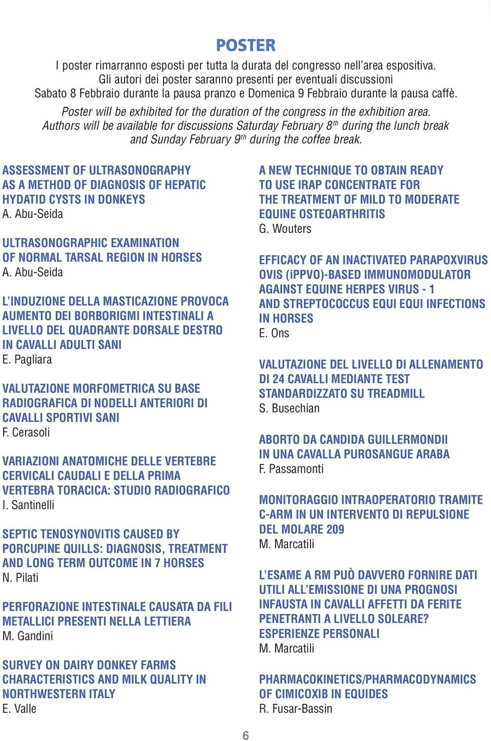 Poster will be exhibited for the duration of the congress in the exhibition area.