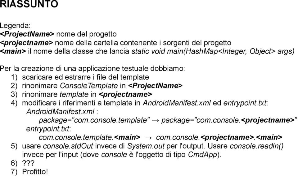 <projectname> 4) modificare i riferimenti a template in AndroidManifest.xml ed entrypoint.txt: AndroidManifest.xml : package= com.console.template package= com.console.<projectname> entrypoint.