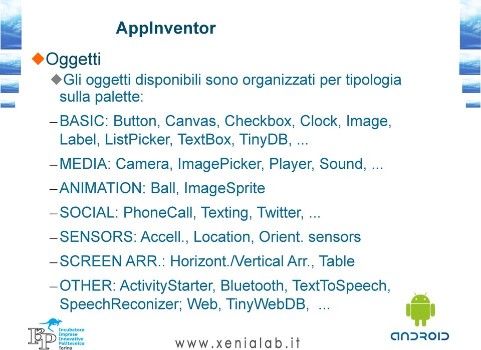.. ANIMATION: Ball, ImageSprite SOCIAL: PhoneCall, Texting, Twitter,... SENSORS: Accell., Location, Orient.