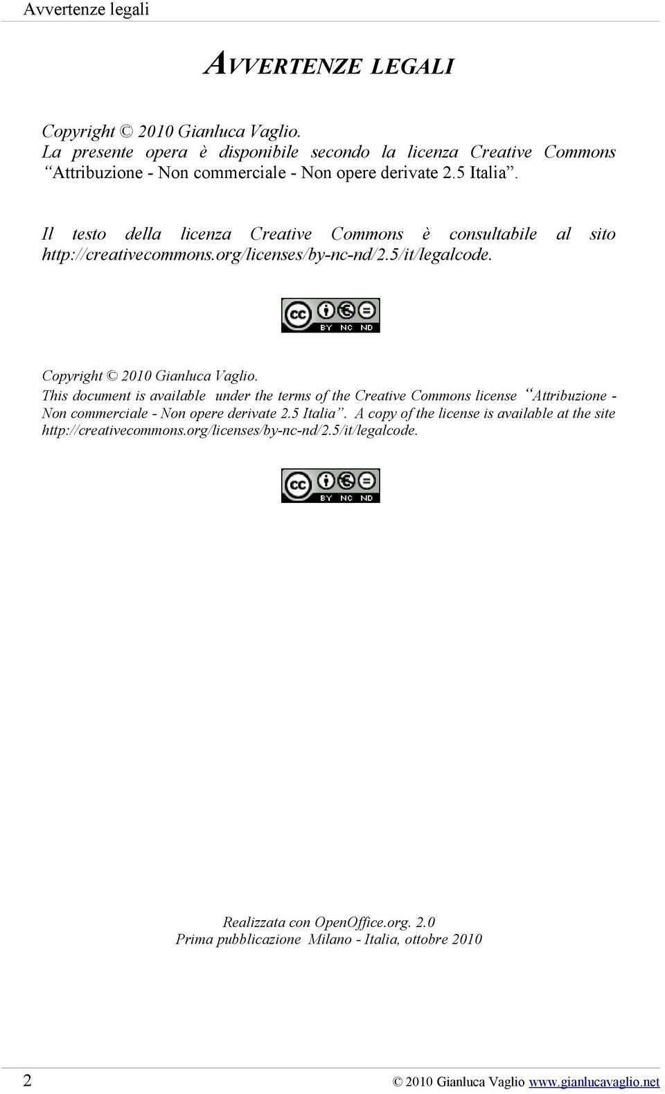Il testo della licenza Creative Commons è consultabile al sito http://creativecommons.org/licenses/by-nc-nd/2.5/it/legalcode. Copyright 2010 Gianluca Vaglio.