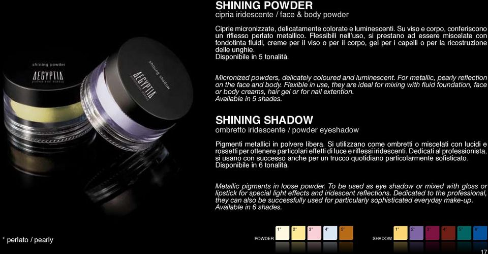 Micronized powders, delicately coloured and luminescent. For metallic, pearly reflection on the face and body.