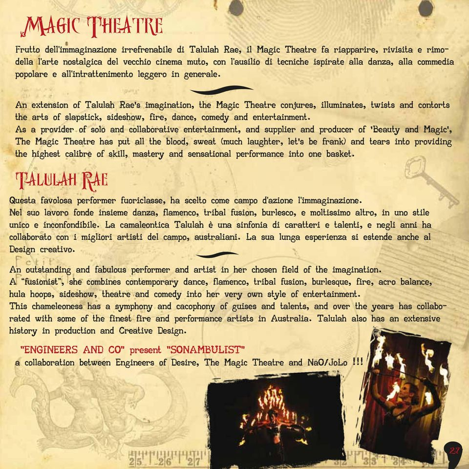 An extension of Talulah Rae s imagination, the Magic Theatre conjures, illuminates, twists and contorts the arts of slapstick, sideshow, fire, dance, comedy and entertainment.