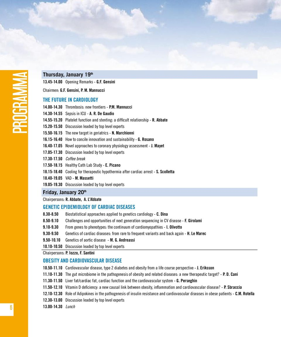 15 The new target in geriatrics - N. Marchionni 16.15-16.40 How to concile innovation and sustainability - G. Rosano 16.40-17.05 Novel approaches to coronary physiology assessment - J. Mayet 17.05-17.