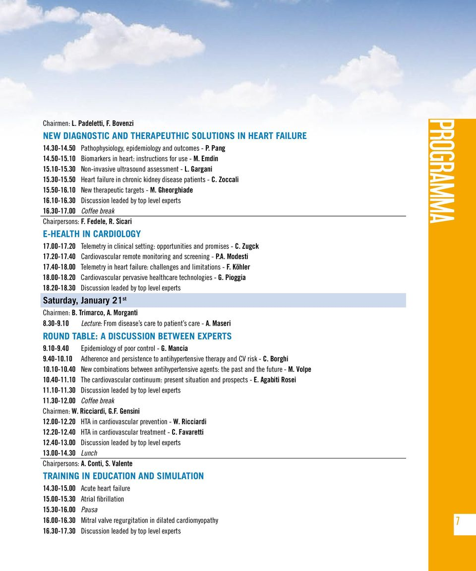 10 New therapeutic targets - M. Gheorghiade 16.10-16.30 Discussion leaded by top level experts 16.30-17.00 Coffee break Chairpersons: F. Fedele, R. Sicari E-health in cardiology 17.00-17.