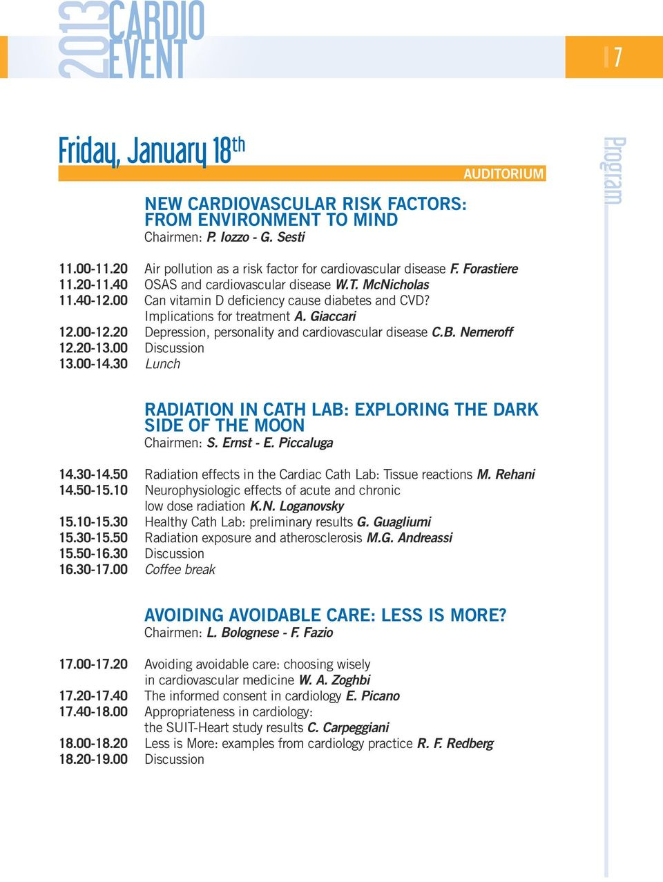 Implications for treatment A. Giaccari 12.00-12.20 Depression, personality and cardiovascular disease C.B. Nemeroff 12.20-13.00 Discussion 13.00-14.