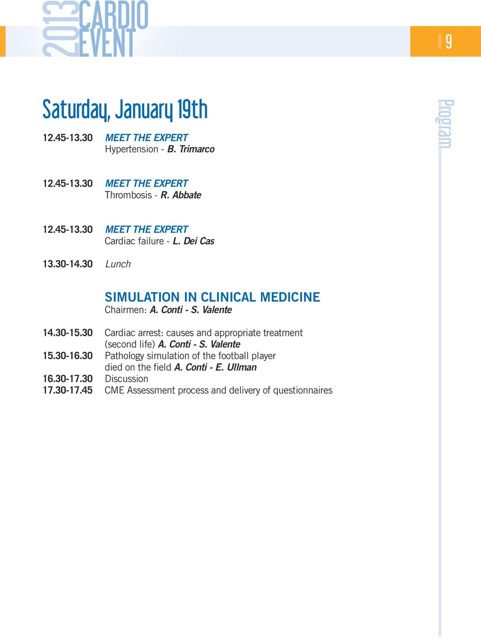 Valente 14.30-15.30 Cardiac arrest: causes and appropriate treatment (second life) A. Conti - S. Valente 15.30-16.