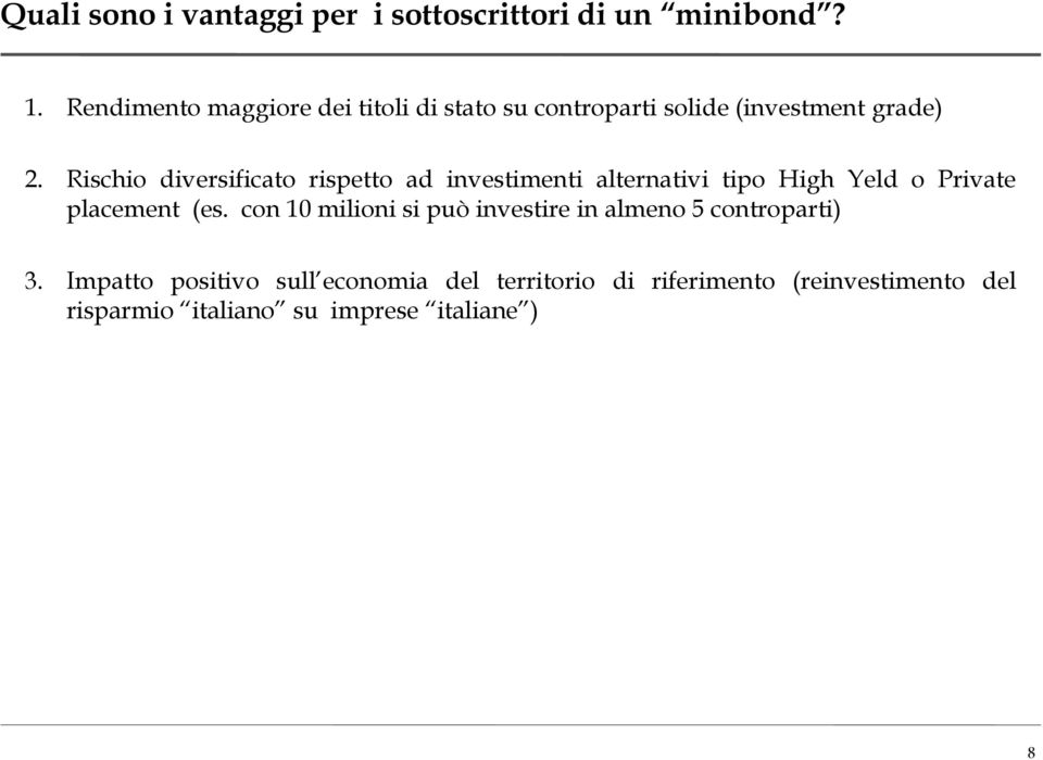 Rischio diversificato rispetto ad investimenti alternativi tipo High Yeld o Private placement (es.