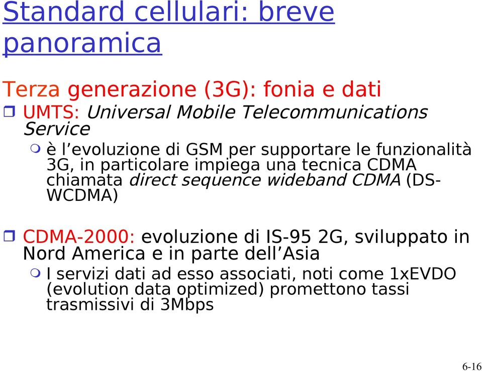 direct sequence wideband CDMA (DS- WCDMA) CDMA-2000: evoluzione di IS-95 2G, sviluppato in Nord America e in parte