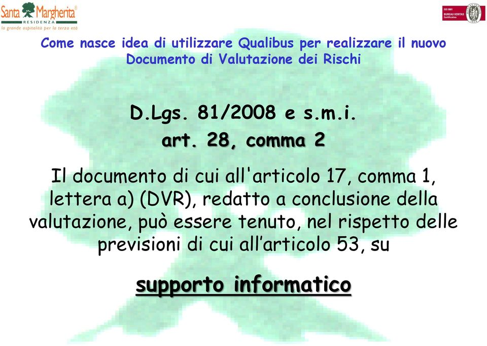28, comma 2 Il documento di cui all'articolo 17, comma 1, lettera a) (DVR), redatto a
