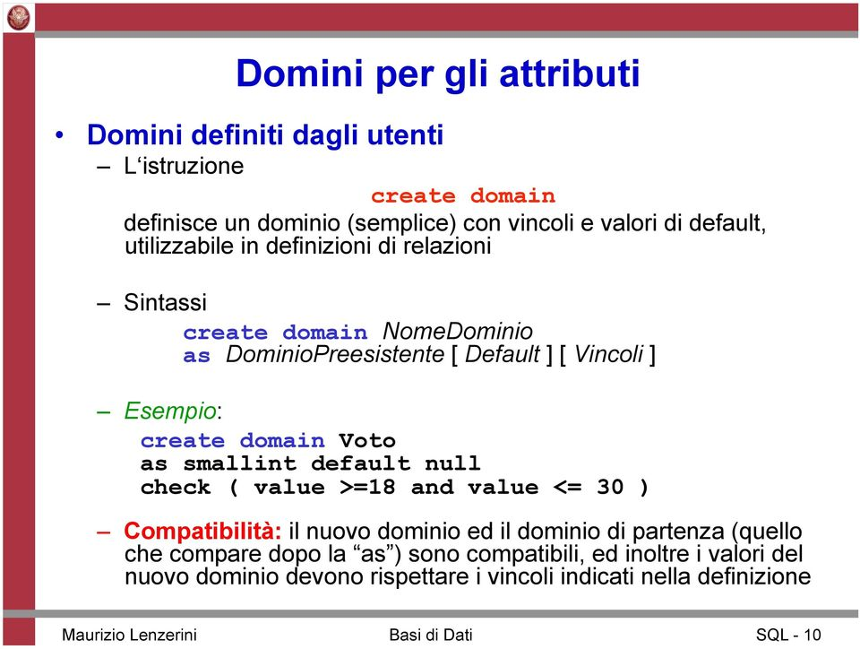 as smallint default null check ( value >=18 and value <= 30 ) Compatibilità: il nuovo dominio ed il dominio di partenza (quello che compare dopo la as