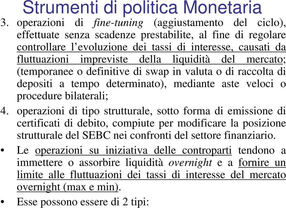 della liquidità del mercato; (temporanee o definitive di swap in valuta o di raccolta di depositi a tempo determinato), mediante aste veloci o procedure bilaterali; 4.