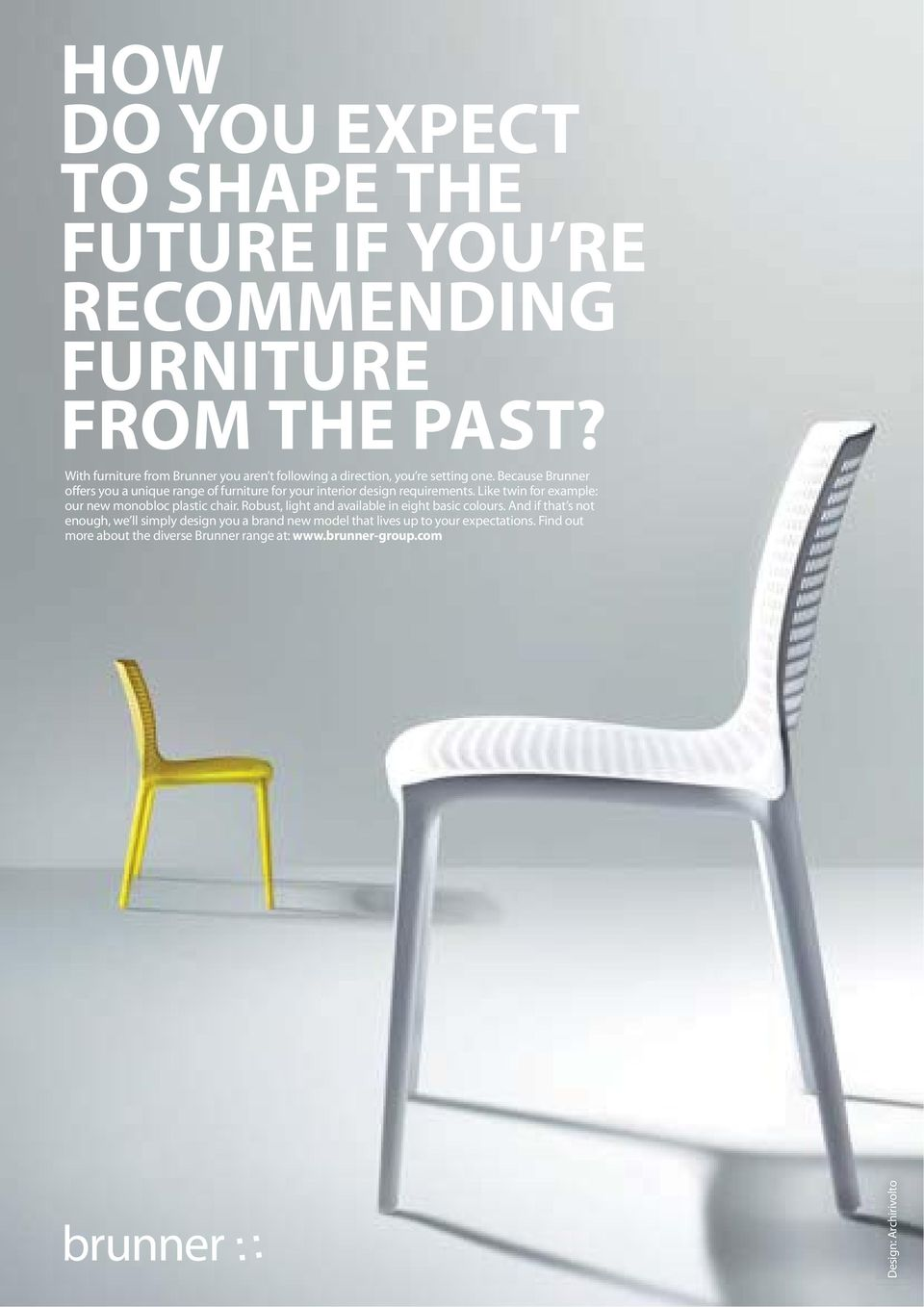 Because Brunner offers you a unique range of furniture for your interior design requirements.