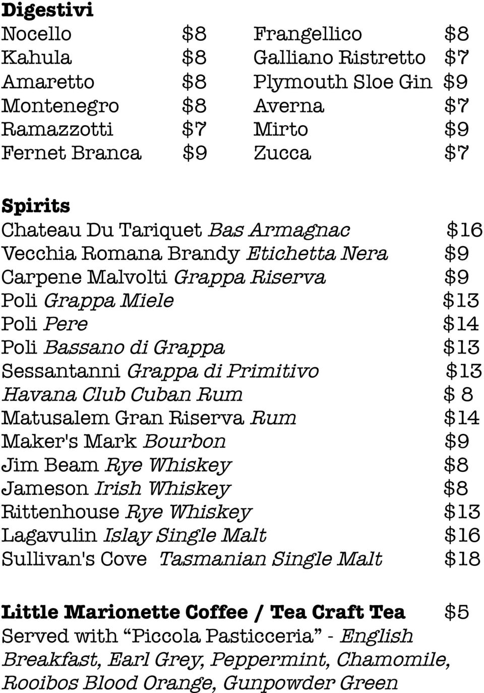 $13 Havana Club Cuban Rum $ 8 Matusalem Gran Riserva Rum $14 Maker's Mark Bourbon $9 Jim Beam Rye Whiskey $8 Jameson Irish Whiskey $8 Rittenhouse Rye Whiskey $13 Lagavulin Islay Single Malt $16