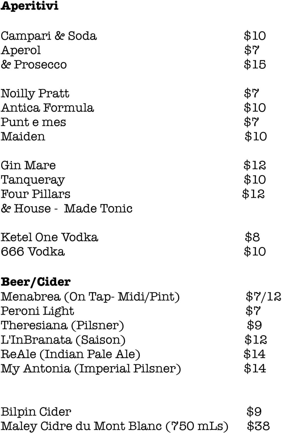 Beer/Cider Menabrea (On Tap- Midi/Pint) $7/12 Peroni Light $7 Theresiana (Pilsner) $9 L'InBranata (Saison)