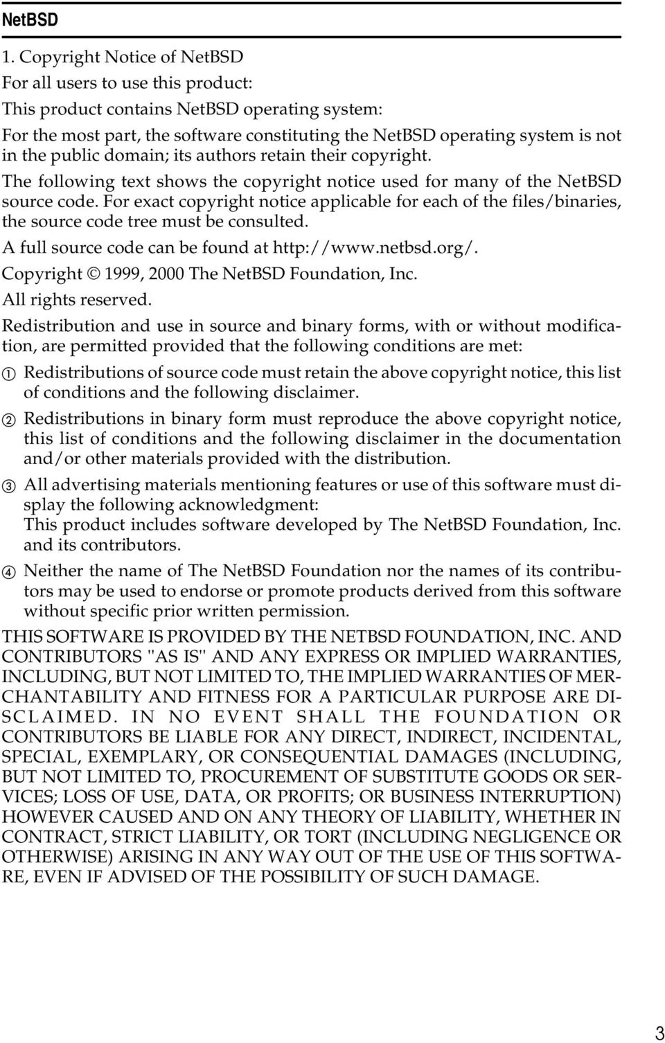 public domain; its authors retain their copyright. The following text shows the copyright notice used for many of the NetBSD source code.