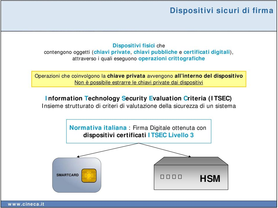 possibile estrarre le chiavi private dai dispositivi Information Technology Security Evaluation Criteria (ITSEC) Insieme strutturato di