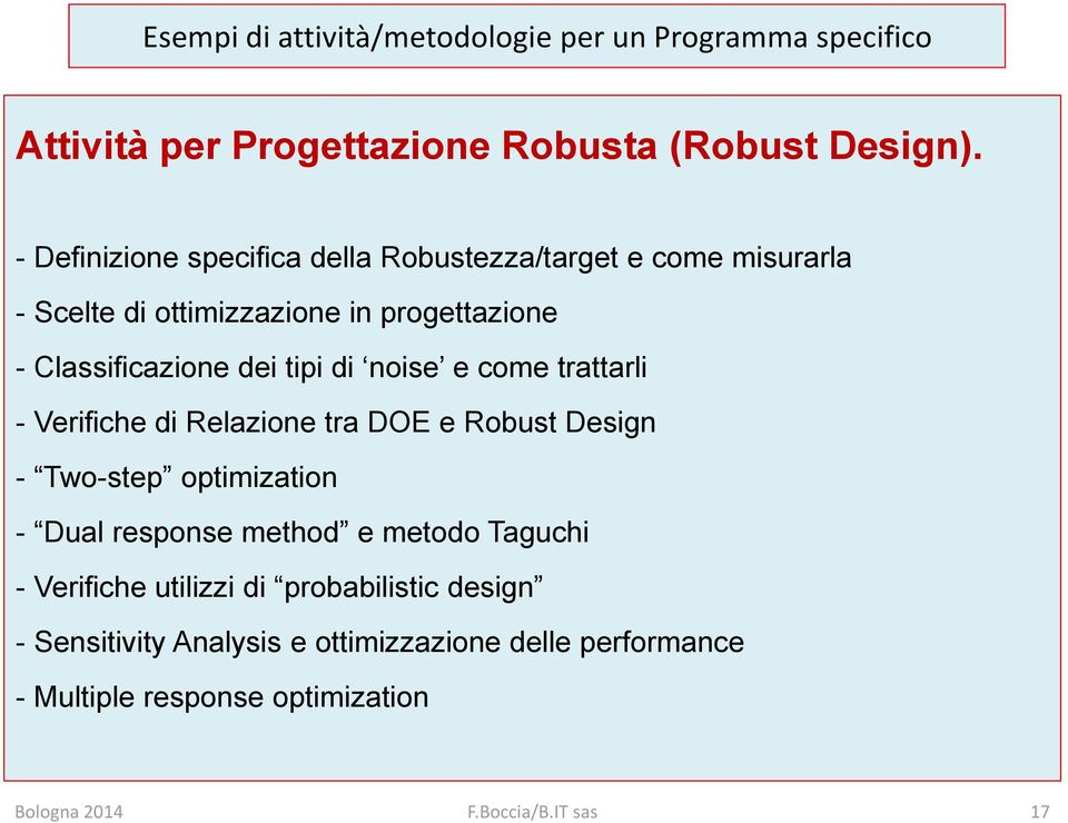 di noise e come trattarli - Verifiche di Relazione tra DOE e Robust Design - Two-step optimization - Dual response method e metodo