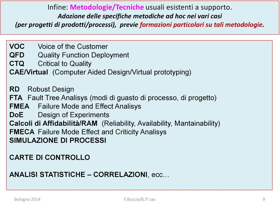 VOC Voice of the Customer QFD Quality Function Deployment CTQ Critical to Quality CAE/Virtual (Computer Aided Design/Virtual prototyping) RD Robust Design FTA Fault Tree