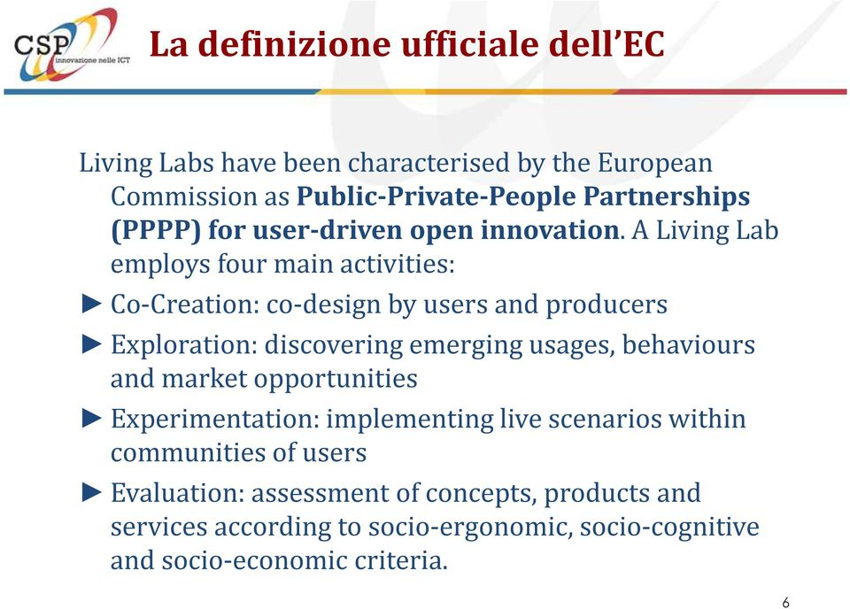 A Living Lab employs four main activities: Co-Creation: co-design by users and producers Exploration: discovering emerging usages,