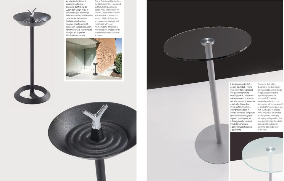 One of Caimi s real bestsellers, the Battista ashtray designed by Michele De Lucchi with Sezgin Aksu and selected for the ADI Design Index is now also available in an outdoor version.
